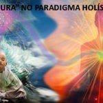 """A """"CURA"""" NO PARADIGMA HOLÍSTICO"""