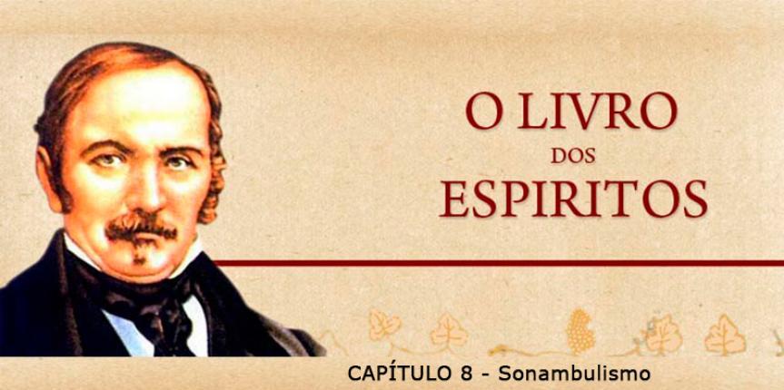 LIVRO DOS ESPÍRITOS CAP 8 – Sonambulismo