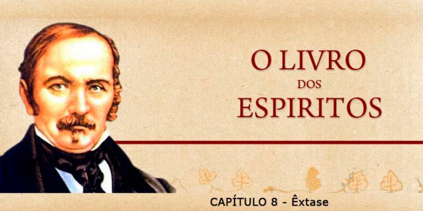 LIVRO DOS ESPÍRITOS CAP 8 – Êxtase