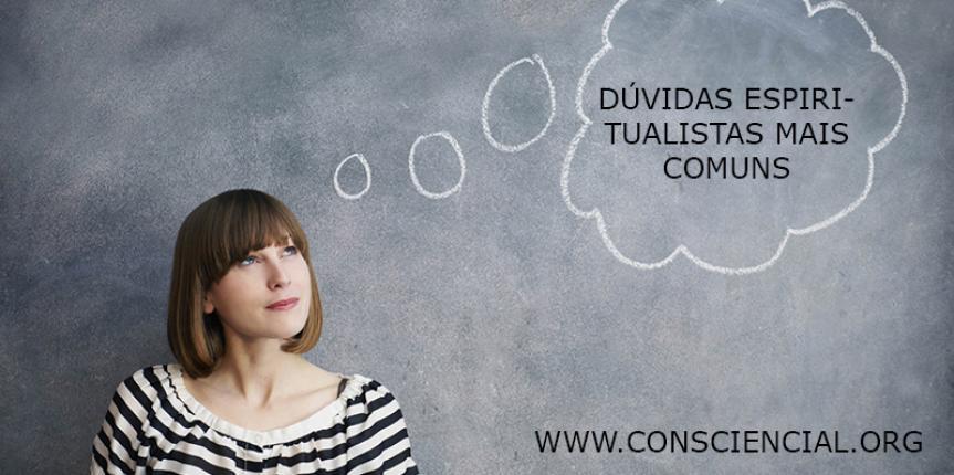 DÚVIDAS ESPIRITUALISTAS MAIS COMUNS